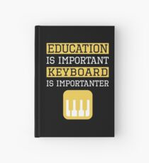 Education is Important Keyboard Is Importanter Musician Gift Hardcover Journal