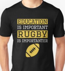 Education is Important Rugby Is Importanter Funny Rugby Unisex T-Shirt