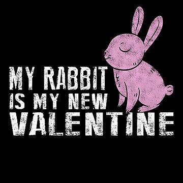 My Rabbit Is My New Valentine by SmartStyle