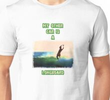 My other car is a longboard Unisex T-Shirt