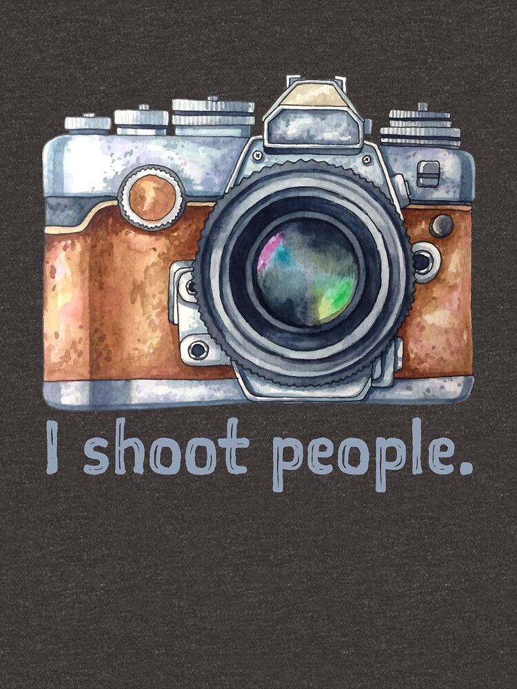 Funny Photographer I Shoot People Design Photography Photo  by HEJAshirts
