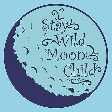 Stay Wild, Moon Child by linearburn