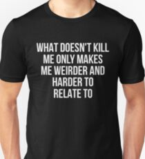 What Doesn't Kill Me Makes Me Weirder - Dark Colors Unisex T-Shirt