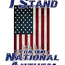 I Stand for the National Anthem by Buckwhite