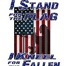 I Stand for the Flag, I Kneel for the Fallen by Buckwhite