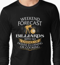 Weekend Forecast Billiards With No Chance Of House Cleaning Or Cooking Long Sleeve T-Shirt