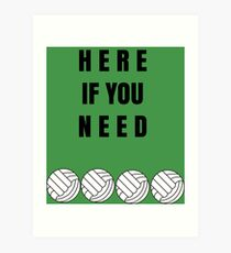 Here If You Need GREEN Art Print