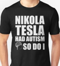 AUTISM AWARE - Nikola Tesla HAD AUTISM SO DO I Unisex T-Shirt