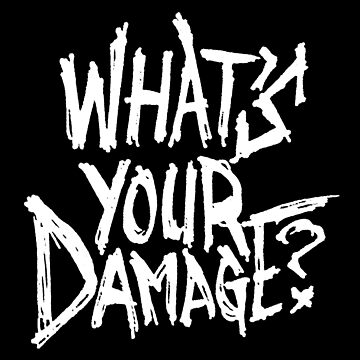 What's Your Damage? by kylechicoine