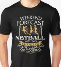 Weekend Forecast Netball With No Chance Of House Cleaning Or Cooking Unisex T-Shirt