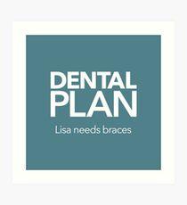 Dental Plan! Art Print