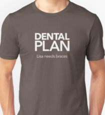 Dental Plan! Unisex T-Shirt