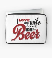 I Love my Wife Even More than Beer Laptop Sleeve