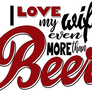 I Love my Wife Even More than Beer by Mira-Iossifova