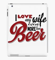 I Love my Wife Even More than Beer iPad Case/Skin