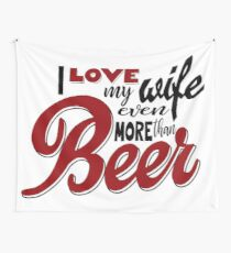 I Love my Wife Even More than Beer Wall Tapestry