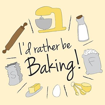 I'd Rather Be Baking by TroytleArt