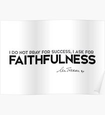 ask for faithfulness - mother teresa  Poster
