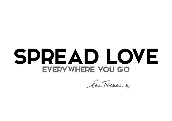 Spread Love Everywhere You Go Mother Teresa Posters By Razvandrc