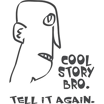 cool story bro. tell it again. - memes, comic, cartoon, funny, humor by fuxart