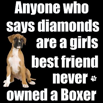 Boxer Dog Funny Design Womens - Anyone Who Says Diamonds Are A Girls Best Friend Never Owned A Boxer by kudostees