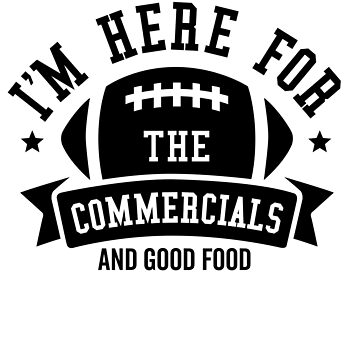 I'm Here For the Commercials and Good Food by DetourShirts