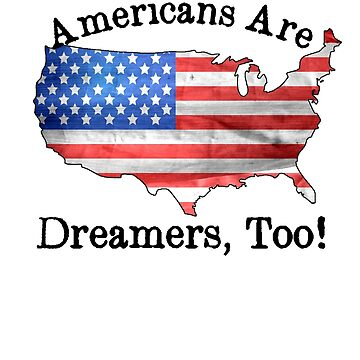 Americans Are Dreamers Too by pjwuebker