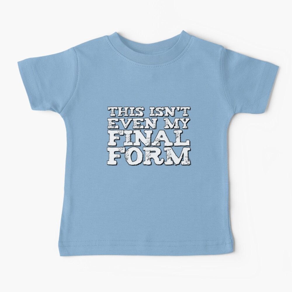 This Isn't Even My Final Form  Baby T-Shirt