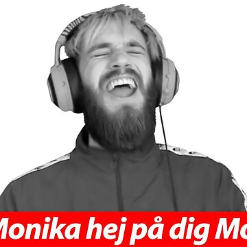 PewDiePie - Hey Monika V.2. by meme-stuff