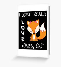 I just really love Foxes, ok? Greeting Card