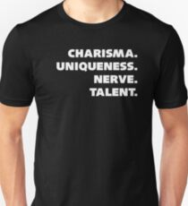 Charisma, Uniqueness, Nerve, and Talent. Unisex T-Shirt