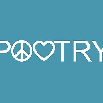 Peace, Love, and Poetry by alittlebluesky