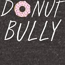 Youth Donut (do not) Bully Yummy Sprinkle Donut Graphic Saying  by DesIndie