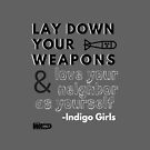 Indigo Girls Concert Merch - Lay Down Your Weapons by GeorgiaWAND