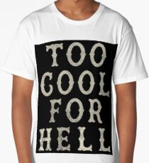 Too Cool For Hell Long T-Shirt