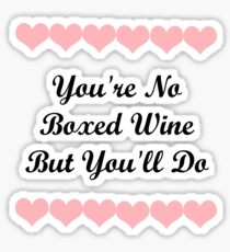 You're No Boxed Wine But You'll Do Funny Gift for Girlfriend  Sticker