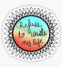 Don't Wanna Waste My Life Sticker