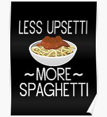 Less Upsetti More Spaghetti Poster