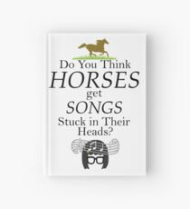 Do You Think Horses Get Songs Stuck In Their Heads? - Tina Belcher Hardcover Journal