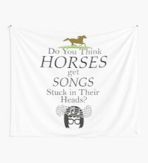 Do You Think Horses Get Songs Stuck In Their Heads? - Tina Belcher Wall Tapestry