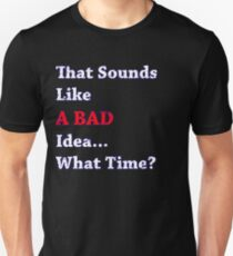 That Sounds Like A Bad Idea Unisex T-Shirt
