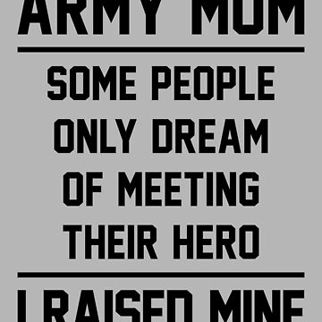 Army Mom Raised A Hero - Black by anthonymzubia