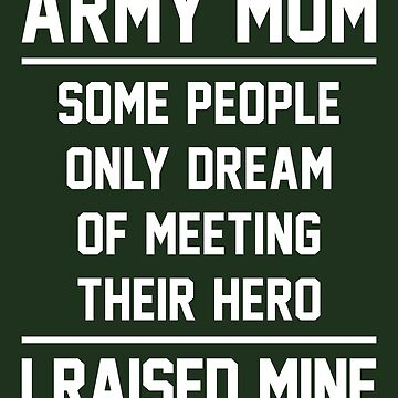 Army Mom Raised A Hero - White by anthonymzubia
