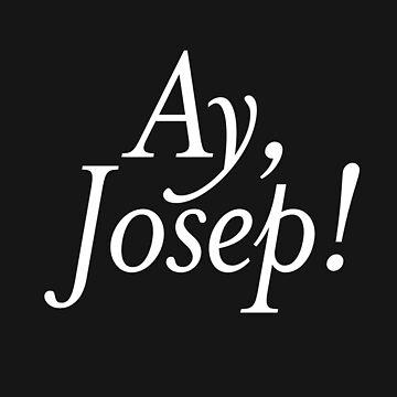 Ay Josep! by AKandCo