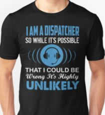 A Dispatcher Wrong Highly Unlikely Tshirt Unisex T-Shirt