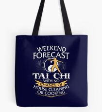 Weekend Forecast Tai Chi With No Chance Of House Cleaning Or Cooking Tote Bag