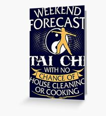 Weekend Forecast Tai Chi With No Chance Of House Cleaning Or Cooking Greeting Card