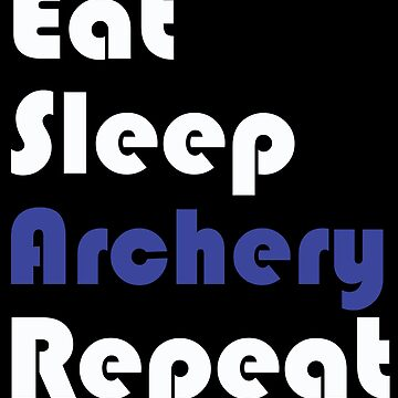 Archery Design - Eat Sleep Archery Repeat by kudostees