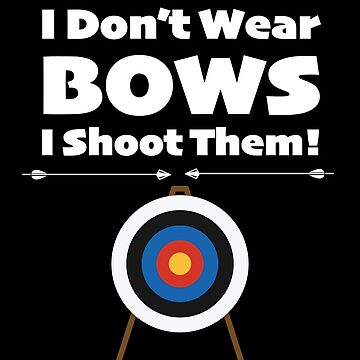 Archery Funny Design Womens - I Dont Wear Bows I Shoot Them by kudostees