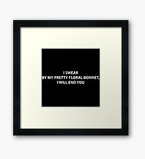 I swear by my pretty floral bonnet, I will end you Framed Print